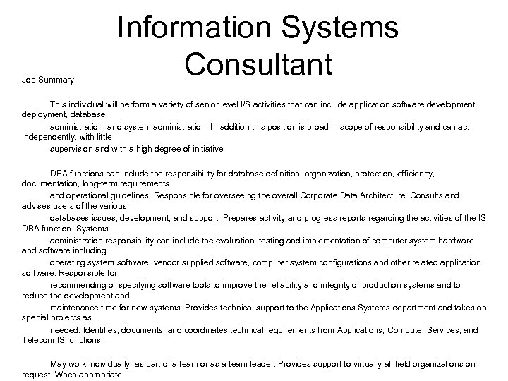 Job Summary Information Systems Consultant This individual will perform a variety of senior level