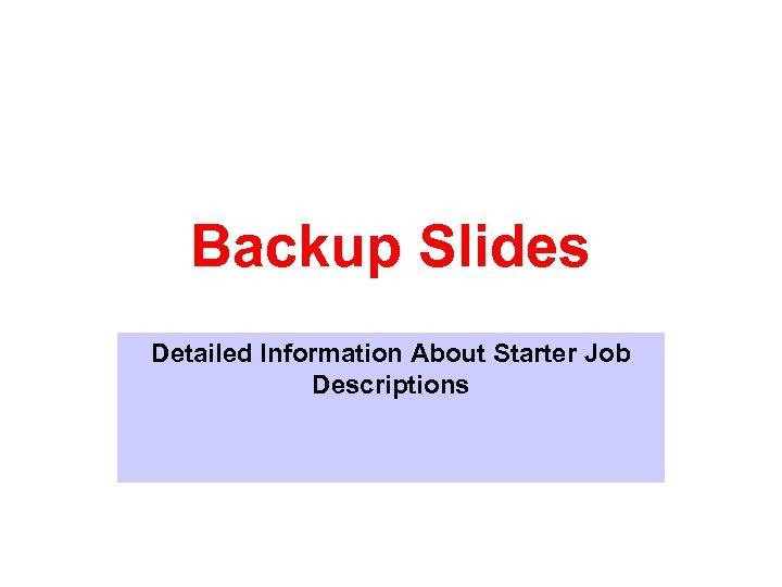Backup Slides Detailed Information About Starter Job Descriptions