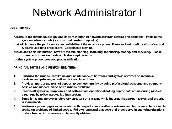 Network Administrator I JOB SUMMARY: Assists in the definition, design, and implementation of network