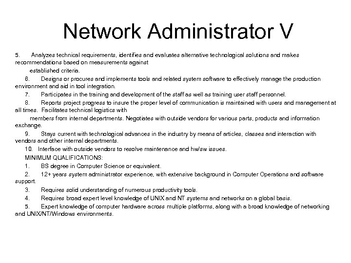 Network Administrator V 5. Analyzes technical requirements, identifies and evaluates alternative technological solutions and
