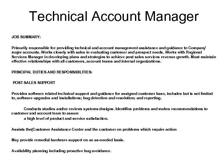Technical Account Manager JOB SUMMARY: Primarily responsible for providing technical and account management assistance