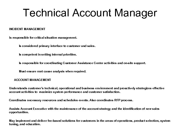 Technical Account Manager INCIDENT MANAGEMENT Is responsible for critical situation management. Is considered primary