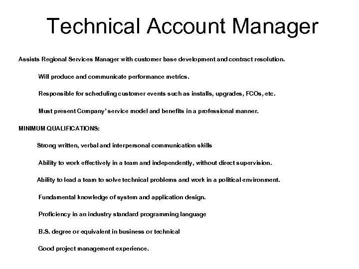 Technical Account Manager Assists Regional Services Manager with customer base development and contract resolution.