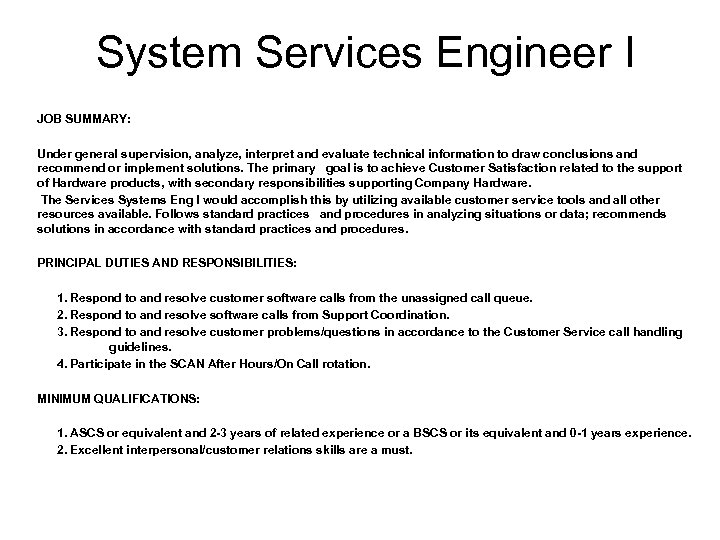 System Services Engineer I JOB SUMMARY: Under general supervision, analyze, interpret and evaluate technical