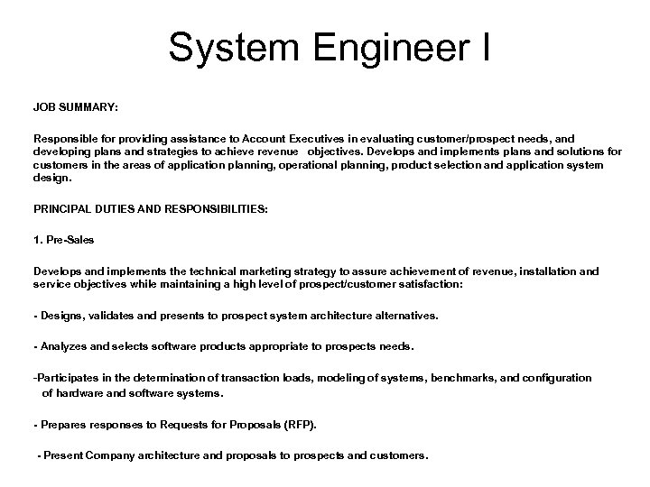 System Engineer I JOB SUMMARY: Responsible for providing assistance to Account Executives in evaluating
