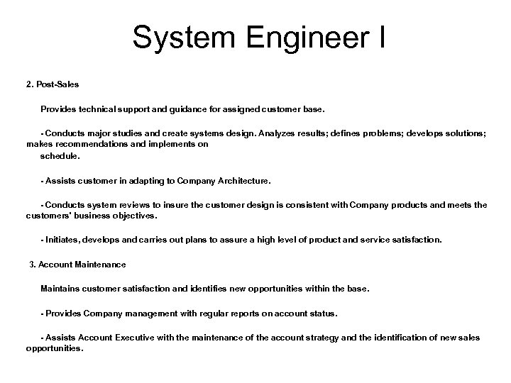 System Engineer I 2. Post-Sales Provides technical support and guidance for assigned customer base.