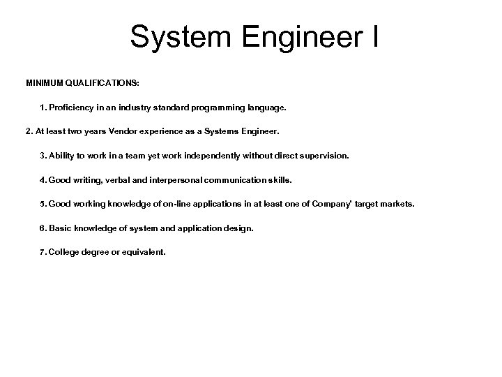 System Engineer I MINIMUM QUALIFICATIONS: 1. Proficiency in an industry standard programming language. 2.