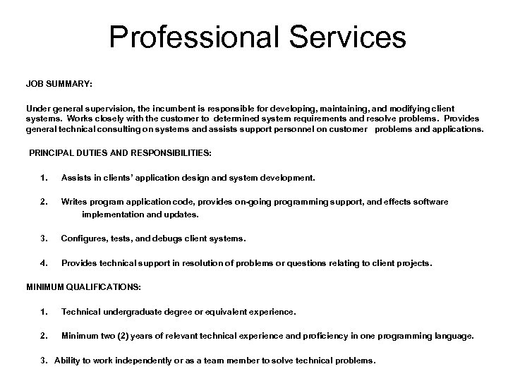 Professional Services JOB SUMMARY: Under general supervision, the incumbent is responsible for developing, maintaining,