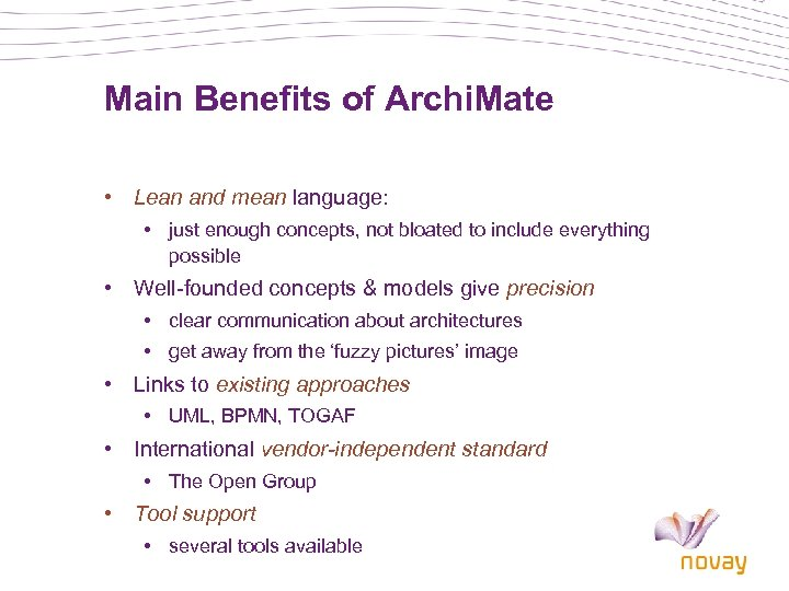 Main Benefits of Archi. Mate • Lean and mean language: • just enough concepts,
