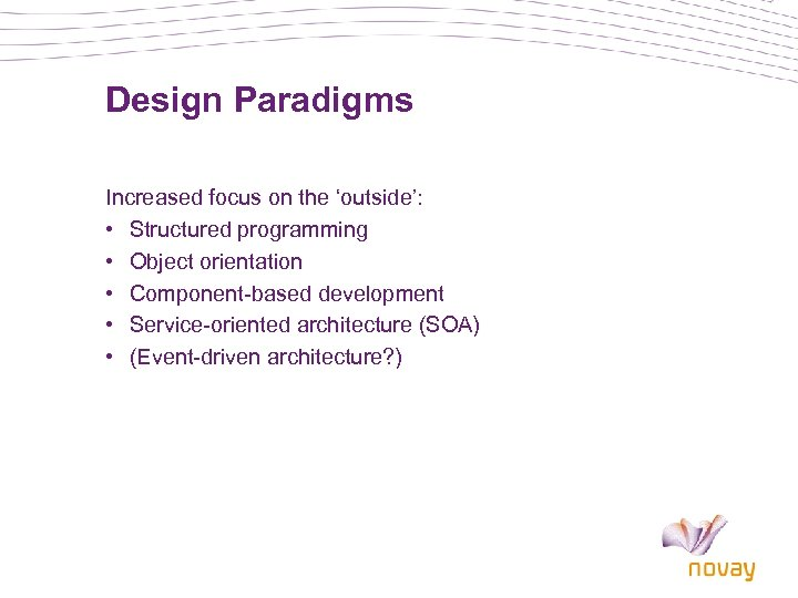 Design Paradigms Increased focus on the 'outside': • Structured programming • Object orientation •