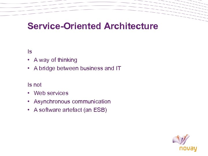 Service-Oriented Architecture Is • A way of thinking • A bridge between business and