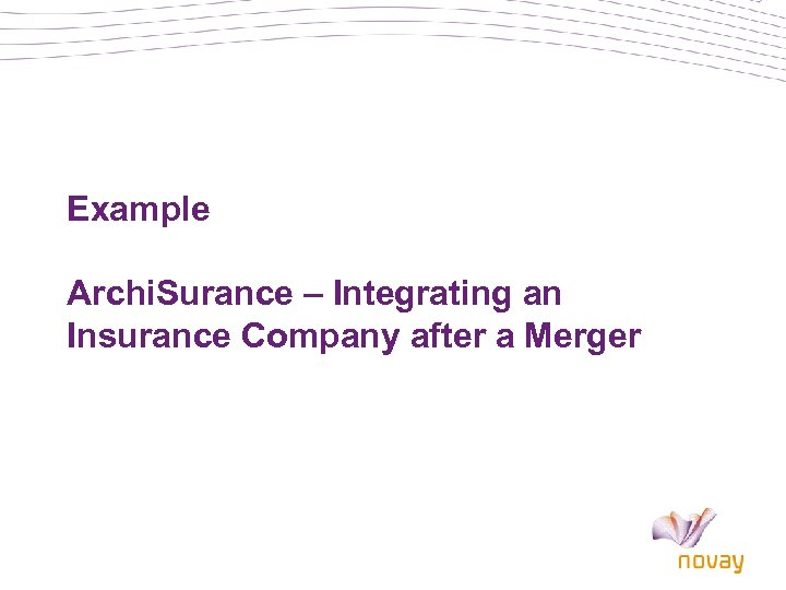Example Archi. Surance – Integrating an Insurance Company after a Merger