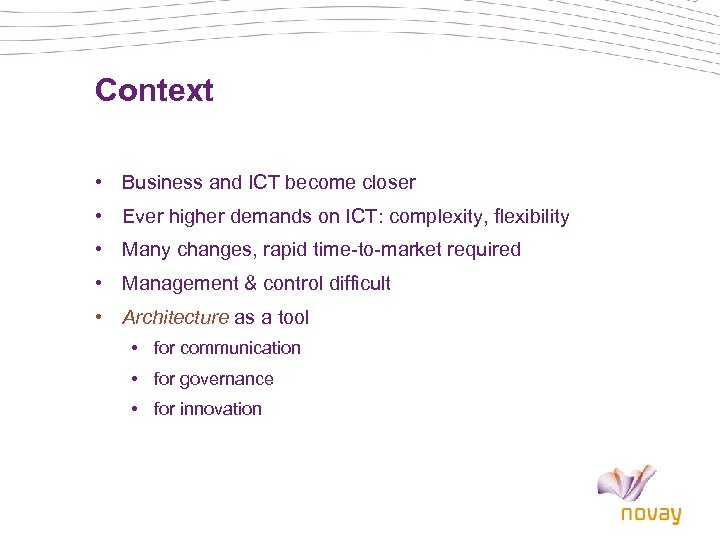 Context • Business and ICT become closer • Ever higher demands on ICT: complexity,