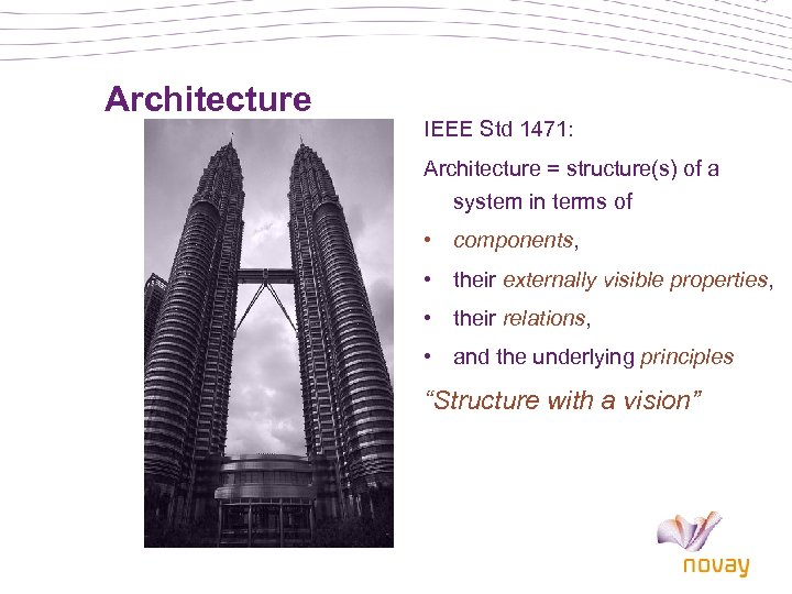 Architecture IEEE Std 1471: Architecture = structure(s) of a system in terms of •