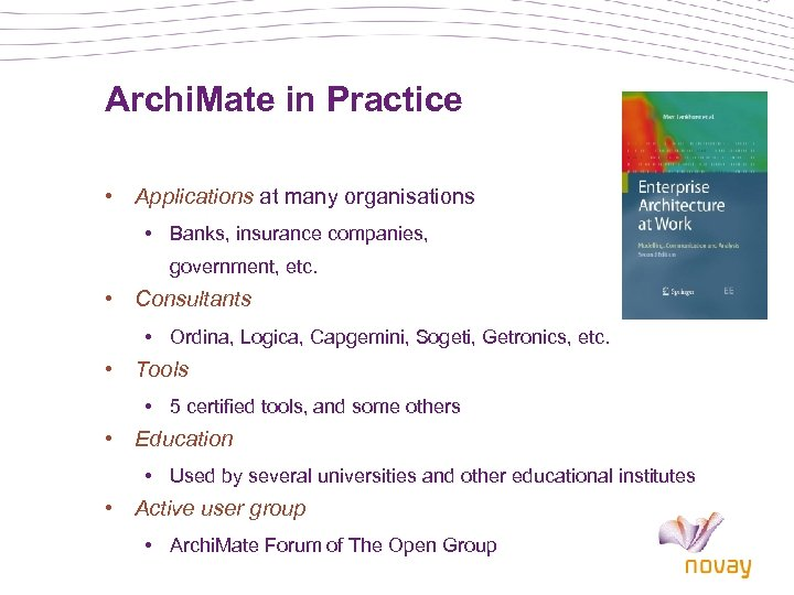 Archi. Mate in Practice • Applications at many organisations • Banks, insurance companies, government,