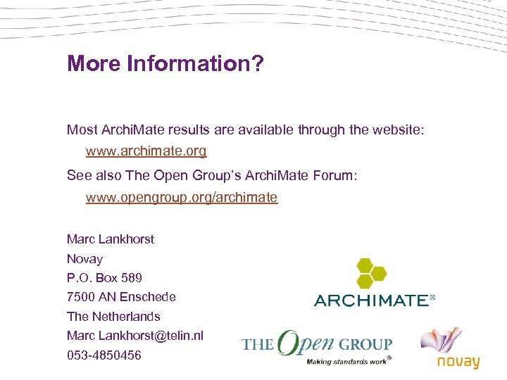 More Information? Most Archi. Mate results are available through the website: www. archimate. org