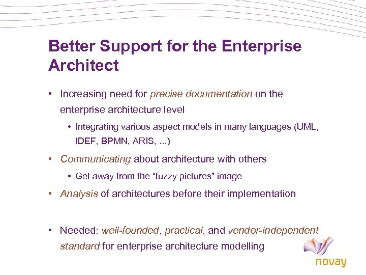 Better Support for the Enterprise Architect • Increasing need for precise documentation on the