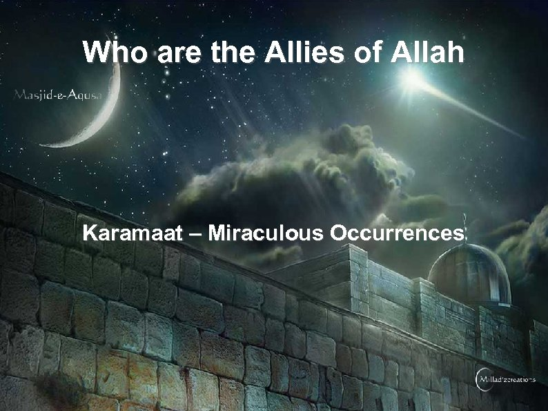 Who are the Allies of Allah Karamaat – Miraculous Occurrences