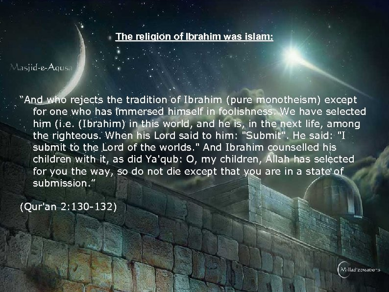 "The religion of Ibrahim was islam: ""And who rejects the tradition of Ibrahim (pure"