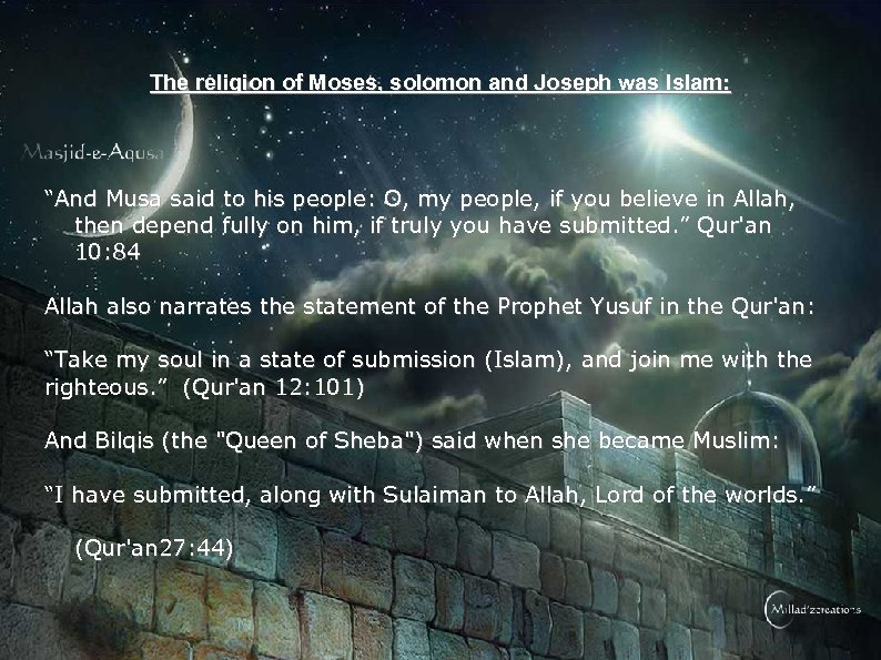 "The religion of Moses, solomon and Joseph was Islam: ""And Musa said to his"