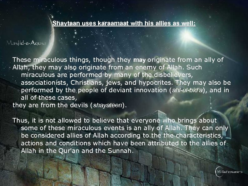 Shaytaan uses karaamaat with his allies as well: These miraculous things, though they may