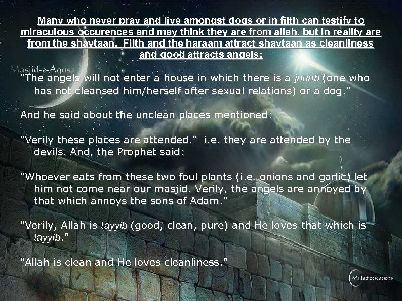 Many who never pray and live amongst dogs or in filth can testify to