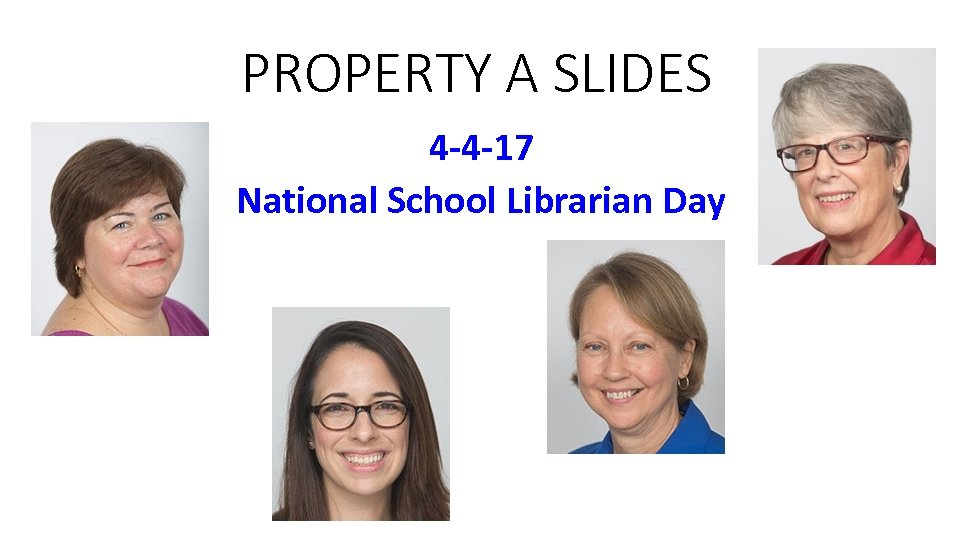 PROPERTY A SLIDES 4 -4 -17 National School Librarian Day