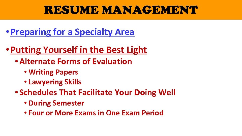 RESUME MANAGEMENT • Preparing for a Specialty Area • Putting Yourself in the Best