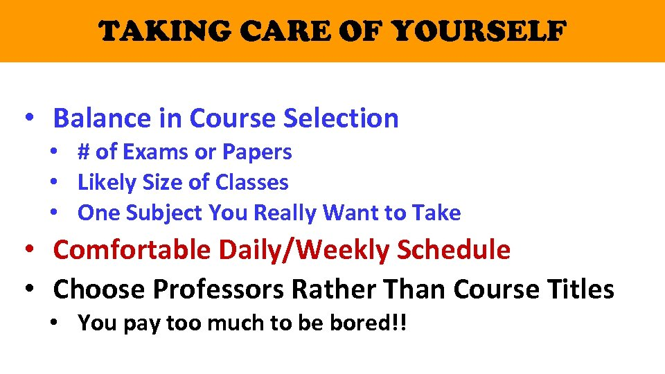 TAKING CARE OF YOURSELF • Balance in Course Selection • # of Exams or