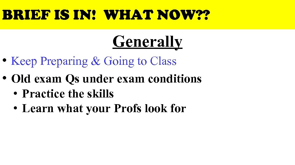 BRIEF IS IN! WHAT NOW? ? Generally • Keep Preparing & Going to Class