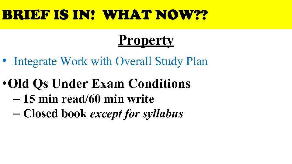 BRIEF IS IN! WHAT NOW? ? Property • Integrate Work with Overall Study Plan