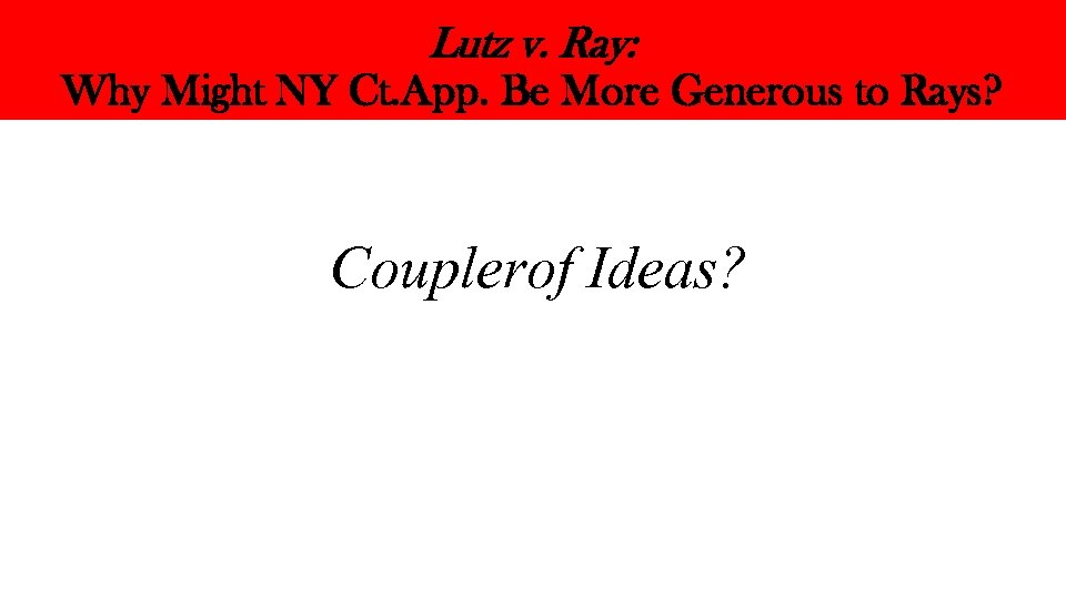Lutz v. Ray: Why Might NY Ct. App. Be More Generous to Rays? Couplerof