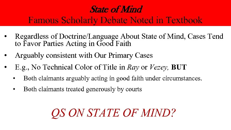 State of Mind Famous Scholarly Debate Noted in Textbook • Regardless of Doctrine/Language About