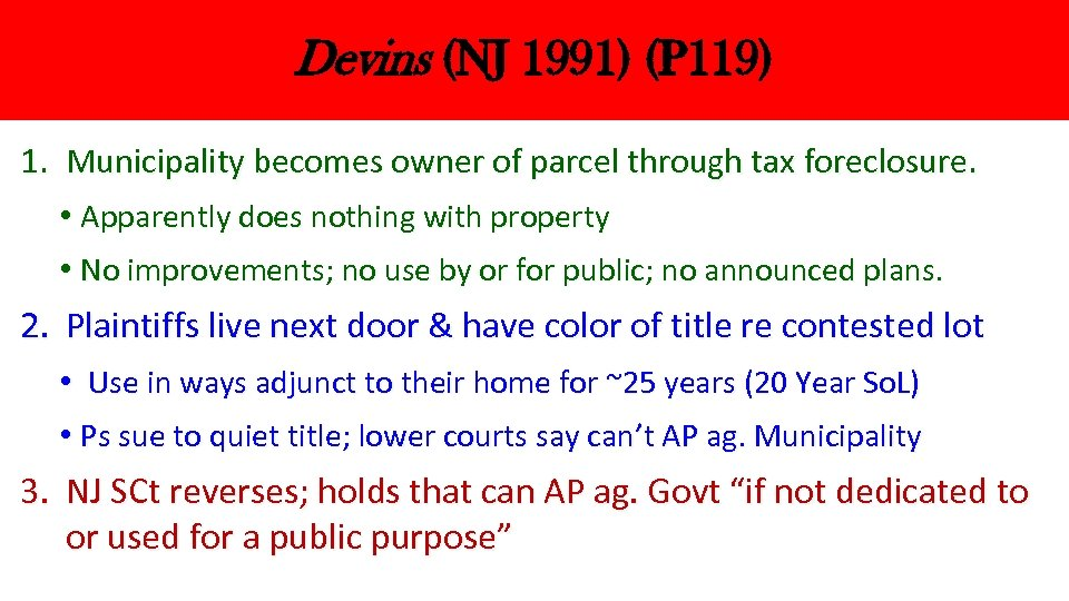Devins (NJ 1991) (P 119) 1. Municipality becomes owner of parcel through tax foreclosure.