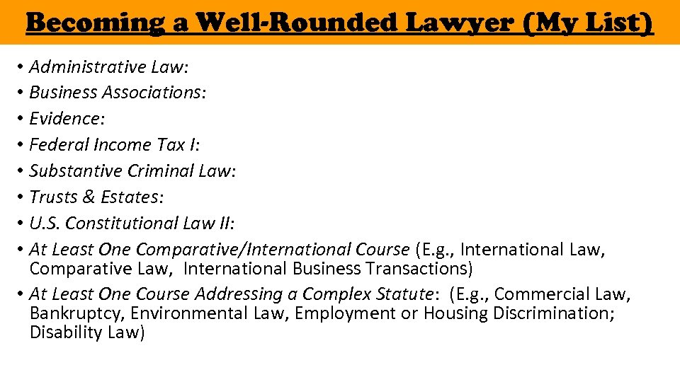 Becoming a Well-Rounded Lawyer (My List) • Administrative Law: • Business Associations: • Evidence: