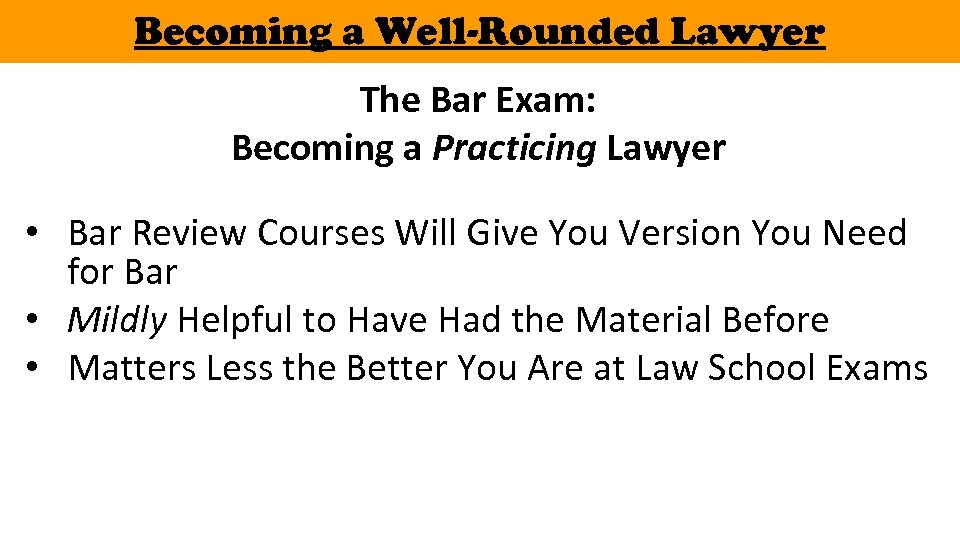 Becoming a Well-Rounded Lawyer The Bar Exam: Becoming a Practicing Lawyer • Bar Review
