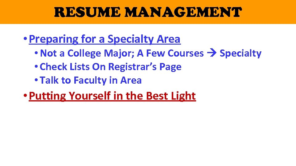 RESUME MANAGEMENT • Preparing for a Specialty Area • Not a College Major; A