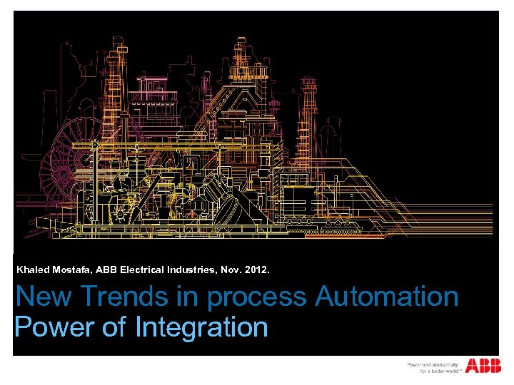 Khaled Mostafa, ABB Electrical Industries, Nov. 2012. New Trends in process Automation Power of