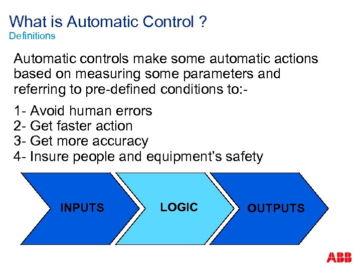 What is Automatic Control ? Definitions Automatic controls make some automatic actions based on