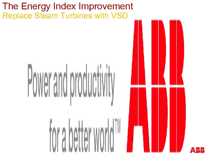 The Energy Index Improvement Replace Steam Turbines with VSD