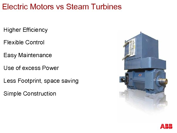 Electric Motors vs Steam Turbines Higher Efficiency Flexible Control Easy Maintenance Use of excess