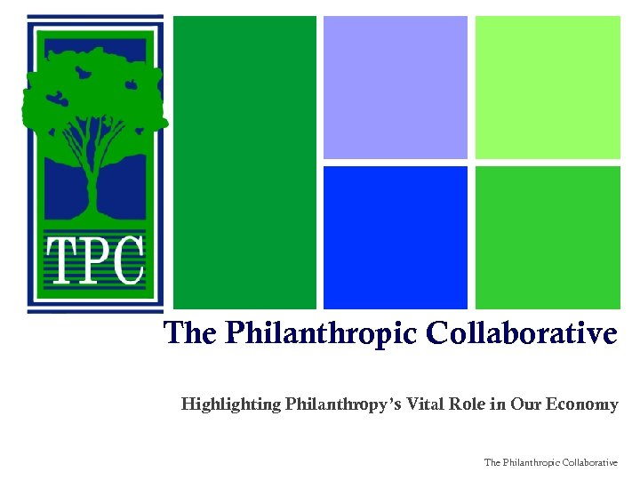 The Philanthropic Collaborative Highlighting Philanthropy's Vital Role in Our Economy The Philanthropic Collaborative
