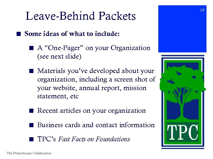 "Leave-Behind Packets ■ Some ideas of what to include: ■ A ""One-Pager"" on your"