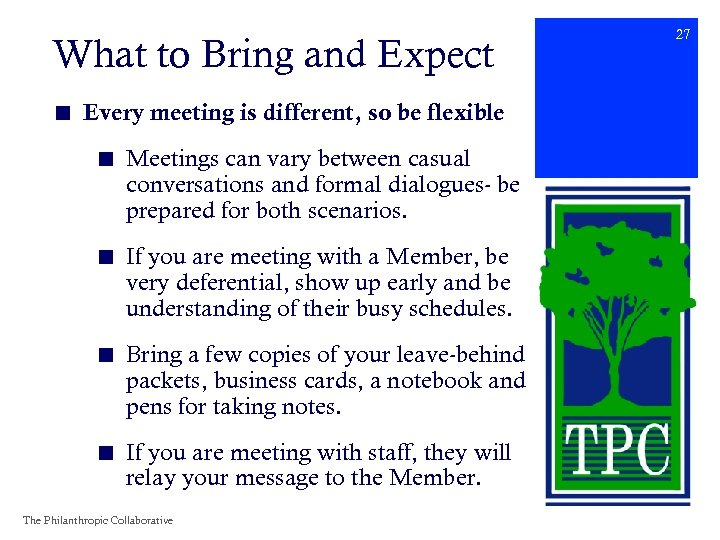 What to Bring and Expect ■ Every meeting is different, so be flexible ■