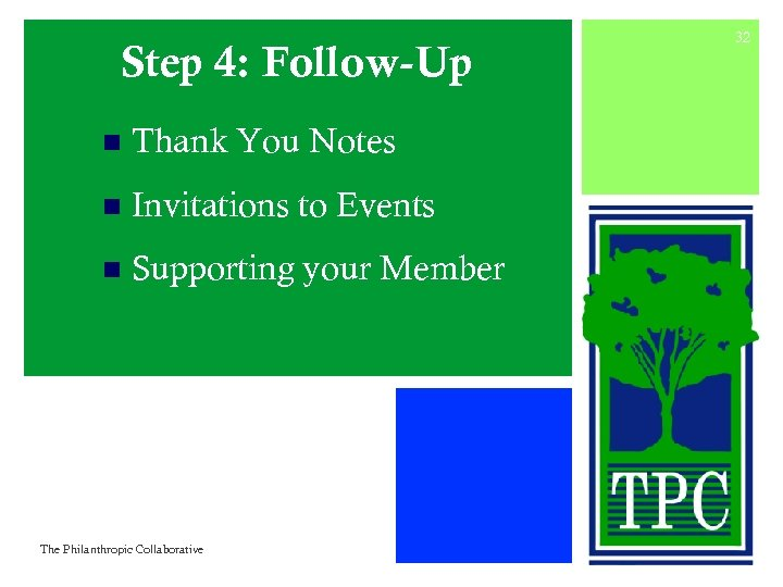 Step 4: Follow-Up n Thank You Notes n Invitations to Events n Supporting your