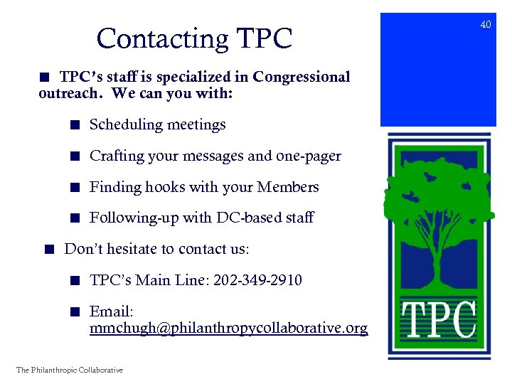 Contacting TPC ■ TPC's staff is specialized in Congressional outreach. We can you with: