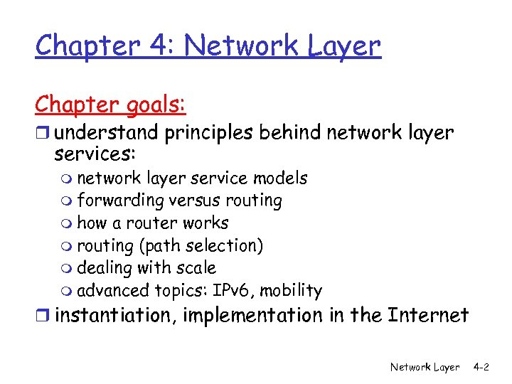 Chapter 4: Network Layer Chapter goals: r understand principles behind network layer services: m