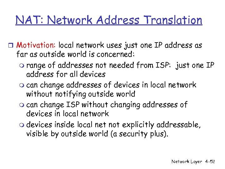 NAT: Network Address Translation r Motivation: local network uses just one IP address as