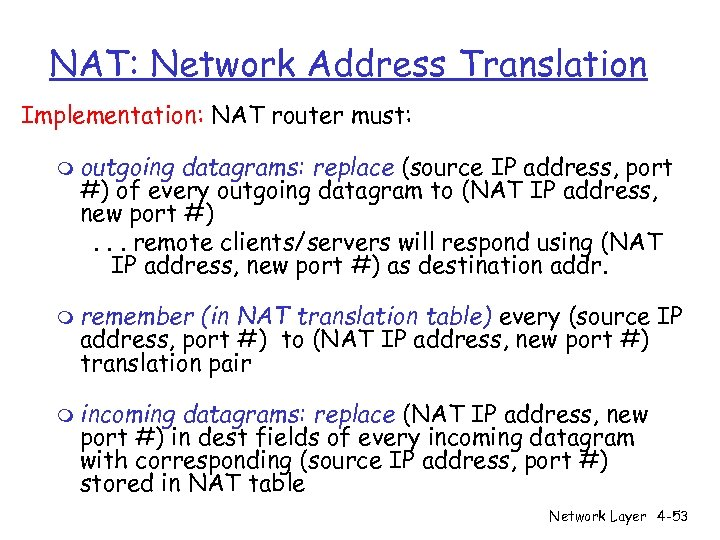NAT: Network Address Translation Implementation: NAT router must: m outgoing datagrams: replace (source IP
