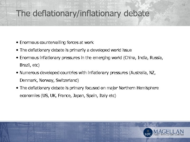 12 The deflationary/inflationary debate • Enormous countervailing forces at work • The deflationary debate